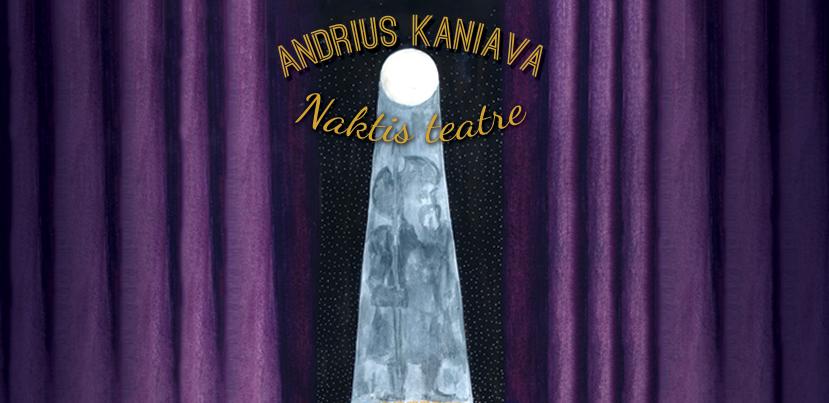 Andrius Kaniava. Naktis teatre